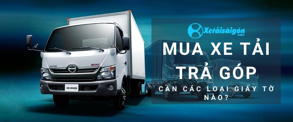 Những thủ tục và giấy tờ cần thiết khi mua xe tải trả góp